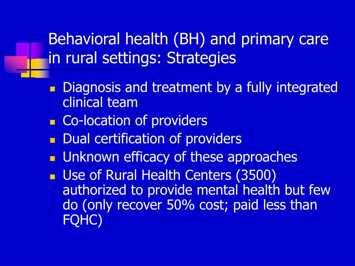 Behavioral health (BH) and primary care in rural settings: Strategies