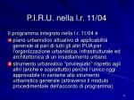 p i r u nella l r 11 04