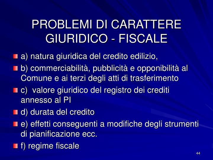 PROBLEMI DI CARATTERE GIURIDICO - FISCALE