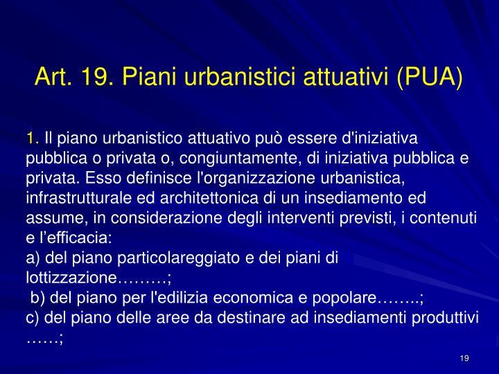 Art. 19. Piani urbanistici attuativi (PUA)
