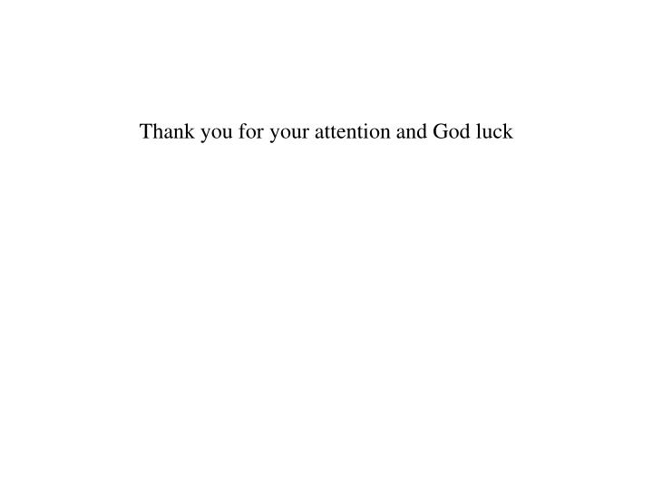 Thank you for your attention and God luck