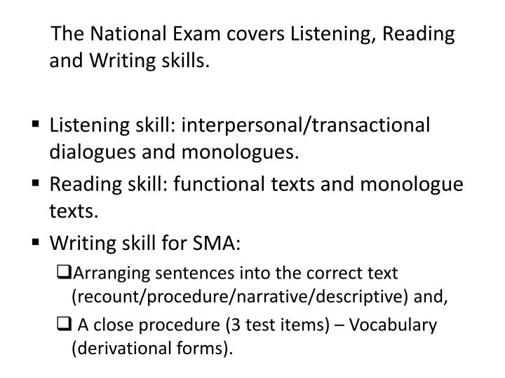 The National Exam covers Listening, Reading and Writing skills.