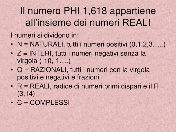 Il numero PHI 1,618 appartiene all'insieme dei numeri REALI