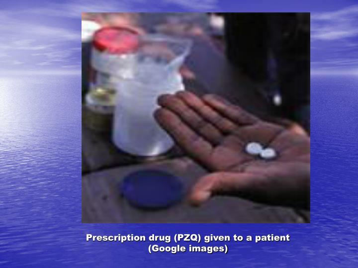Prescription drug (PZQ) given to a patient