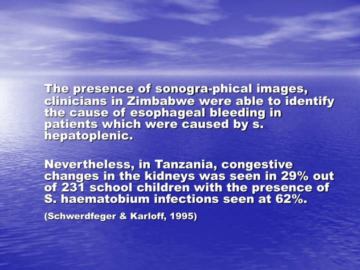 The presence of sonogra-phical images, clinicians in Zimbabwe were able to identify the cause of esophageal bleeding in patients which were caused by s. hepatoplenic.