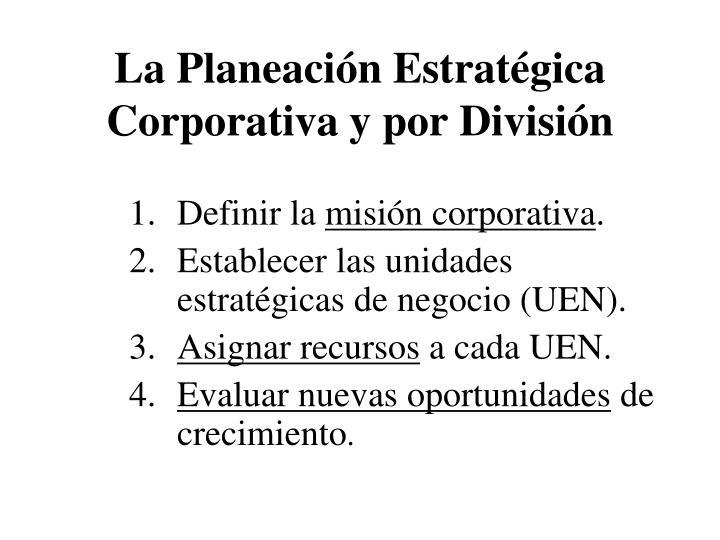 La Planeación Estratégica Corporativa y por División