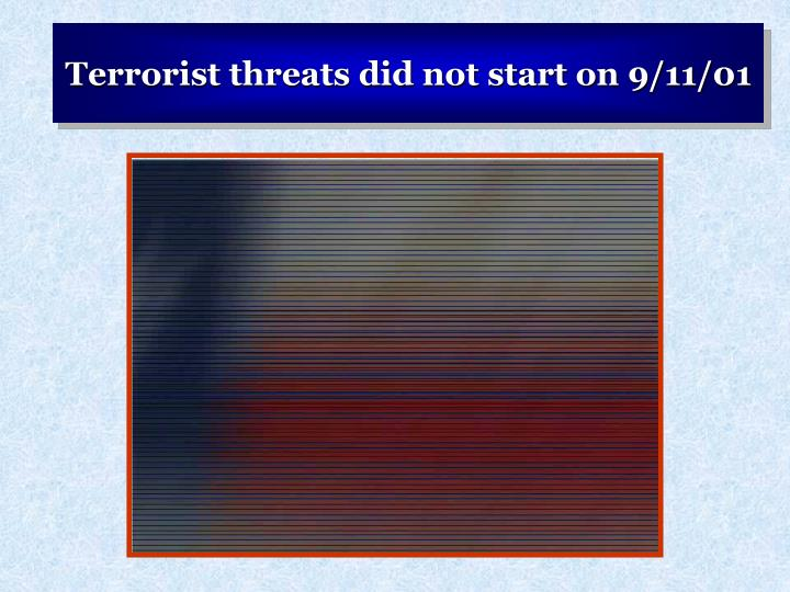 Terrorist threats did not start on 9/11/01