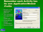 remember each activity has its own application module profile