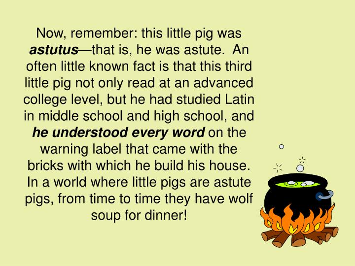 Now, remember: this little pig was
