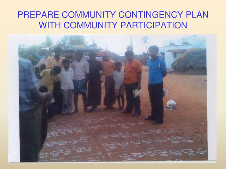 PREPARE COMMUNITY CONTINGENCY PLAN WITH COMMUNITY PARTICIPATION