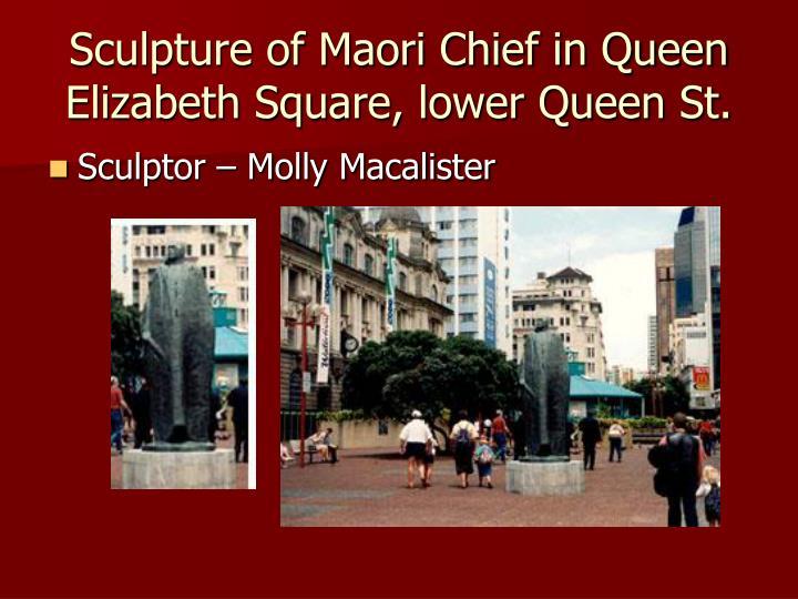 Sculpture of Maori Chief in Queen Elizabeth Square, lower Queen St.