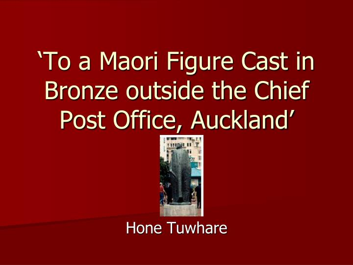 'To a Maori Figure Cast in Bronze outside the Chief Post Office, Auckland'