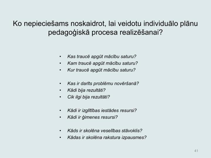 Ko nepiecieams noskaidrot, lai veidotu individulo plnu pedagoisk procesa realizanai?