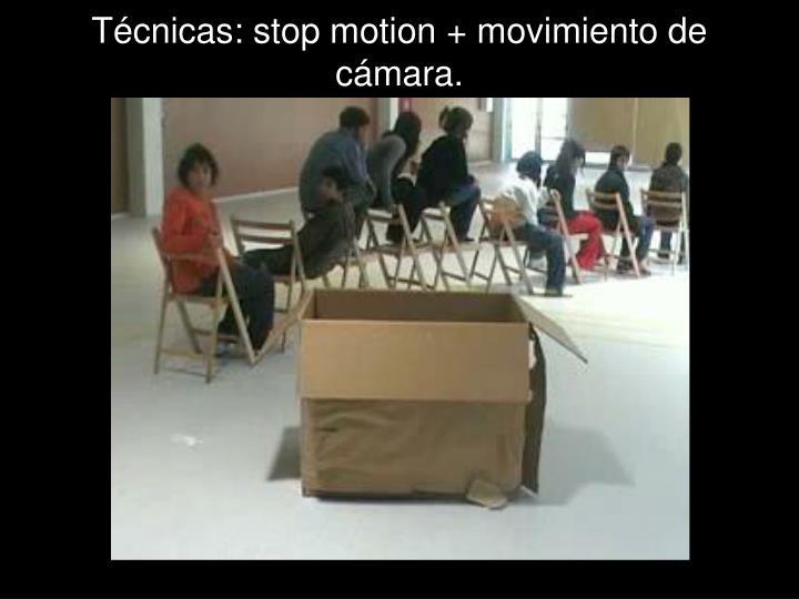 Técnicas: stop motion + movimiento de cámara.