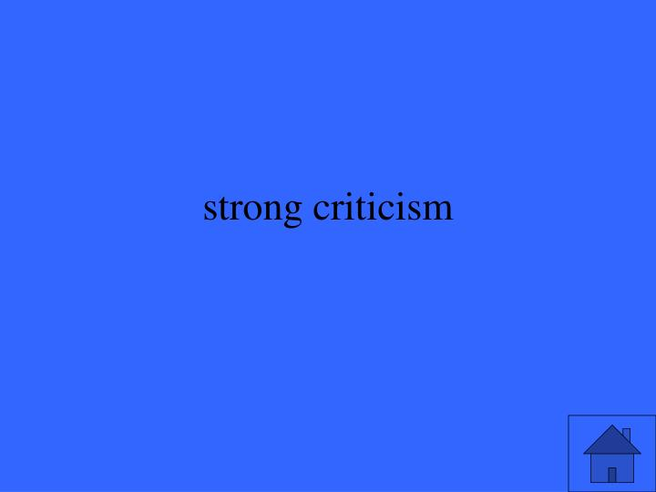 strong criticism