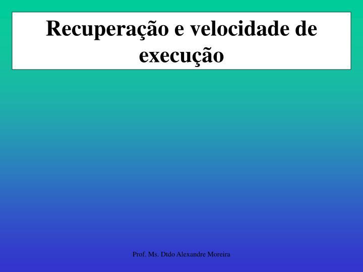 Recuperação e velocidade de execução