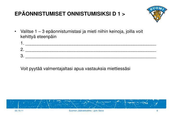 EPÄONNISTUMISET ONNISTUMISIKSI D 1 >