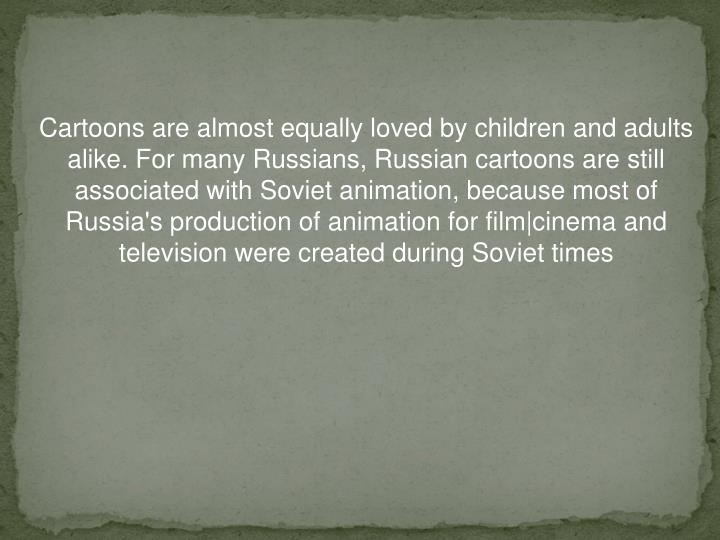 Cartoons are almost equally loved by children and adults alike. For many Russians, Russian cartoons ...