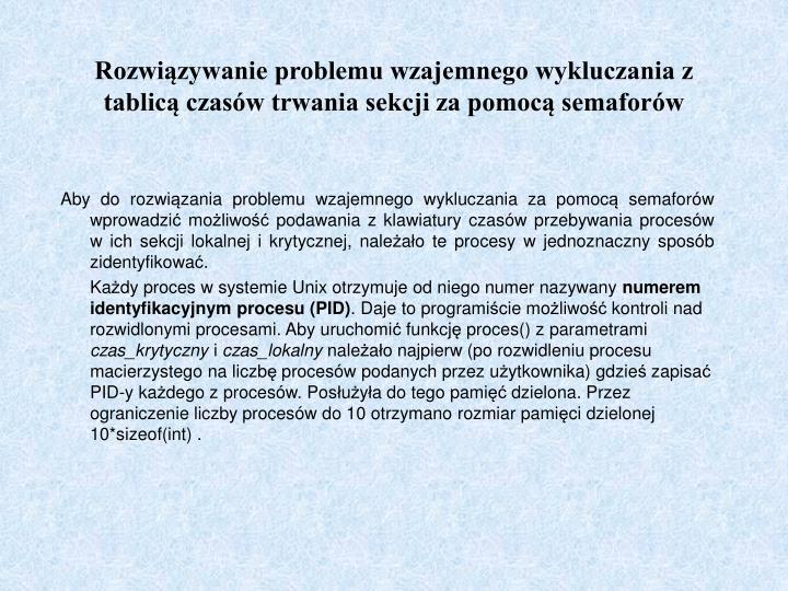 Rozwizywanie problemu wzajemnego wykluczania z tablic czasw trwania sekcji za pomoc semaforw