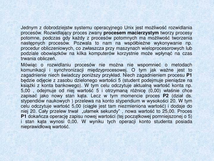 Jednym z dobrodziejstw systemu operacyjnego Unix jest moliwo rozwidlania procesw. Rozwidlajcy proces zwany