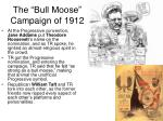 the bull moose campaign of 1912