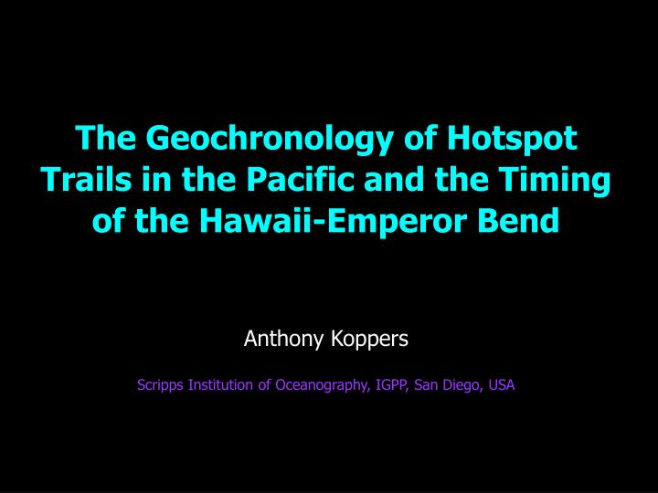 The Geochronology of Hotspot Trails in the Pacific and the Timing of the Hawaii-Emperor Bend