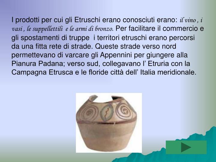I prodotti per cui gli Etruschi erano conosciuti erano: