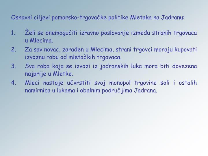 Osnovni ciljevi pomorsko-trgovačke politike Mletaka na Jadranu: