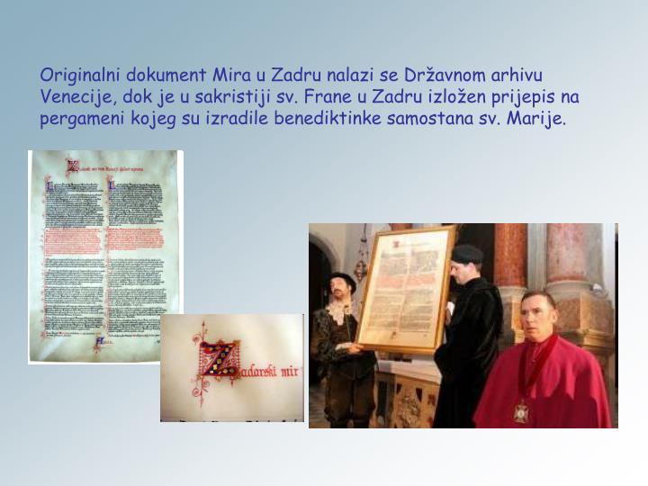 Originalni dokument Mira u Zadru nalazi se Državnom arhivu Venecije, dok je u sakristiji sv. Frane u Zadru izložen prijepis na pergameni kojeg su izradile benediktinke samostana sv. Marije.