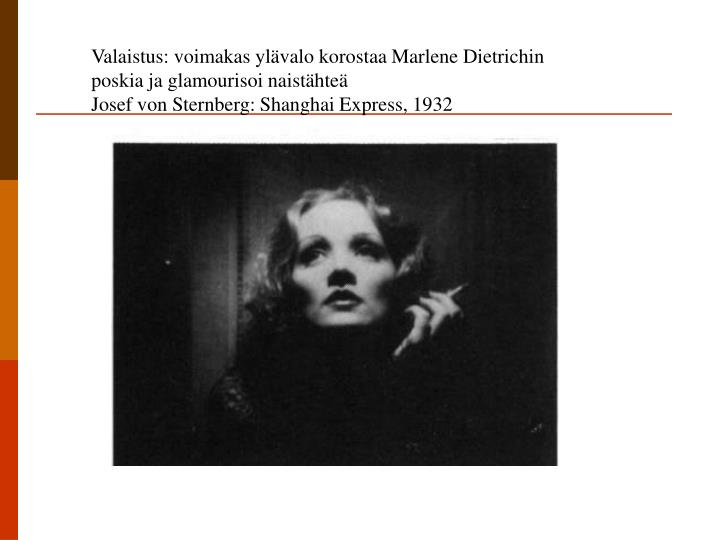 Valaistus: voimakas ylävalo korostaa Marlene Dietrichin