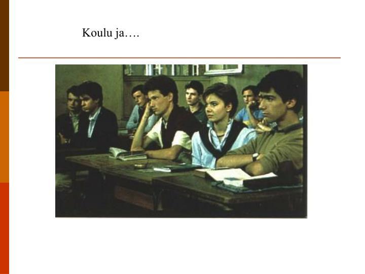 Koulu ja….