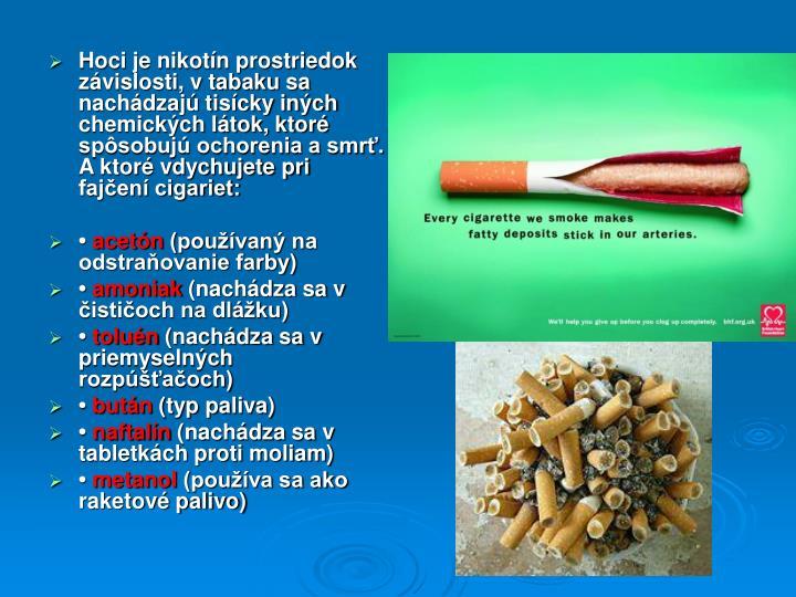 Hoci je nikotín prostriedok závislosti, v tabaku sa nachádzajú tisícky iných chemických látok, ktoré spôsobujú ochorenia a smrť.  A ktoré vdychujete pri fajčení cigariet: