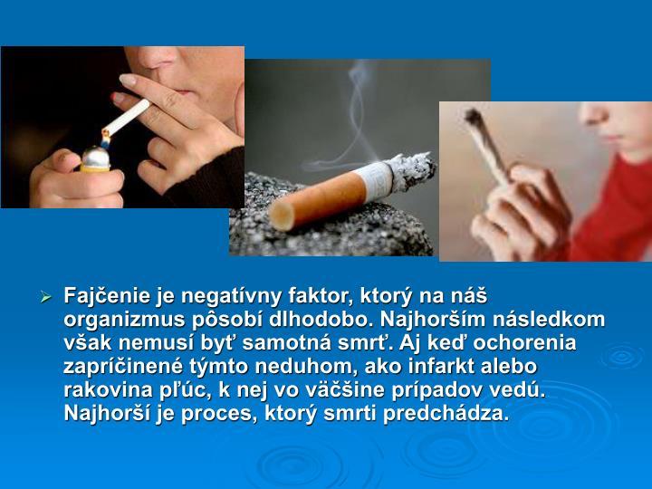 Fajčenie je negatívny faktor, ktorý na náš organizmus pôsobí dlhodobo. Najhorším následkom však nemusí byť samotná smrť. Aj keď ochorenia zapríčinené týmto neduhom, ako infarkt alebo rakovina pľúc, k nej vo väčšine prípadov vedú. Najhorší je proces, ktorý smrti predchádza.
