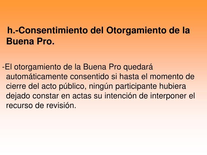 h.-Consentimiento del Otorgamiento de la Buena Pro.