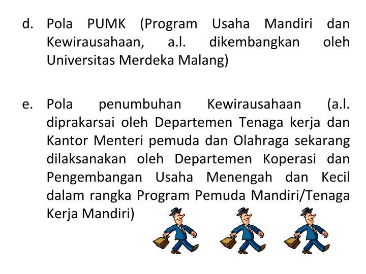 Pola PUMK (Program Usaha Mandiri dan Kewirausahaan, a.l. dikembangkan oleh Universitas Merdeka Malang)