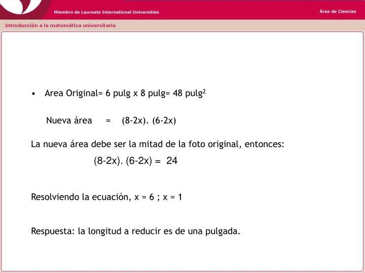 Area Original= 6 pulg x 8 pulg= 48 pulg