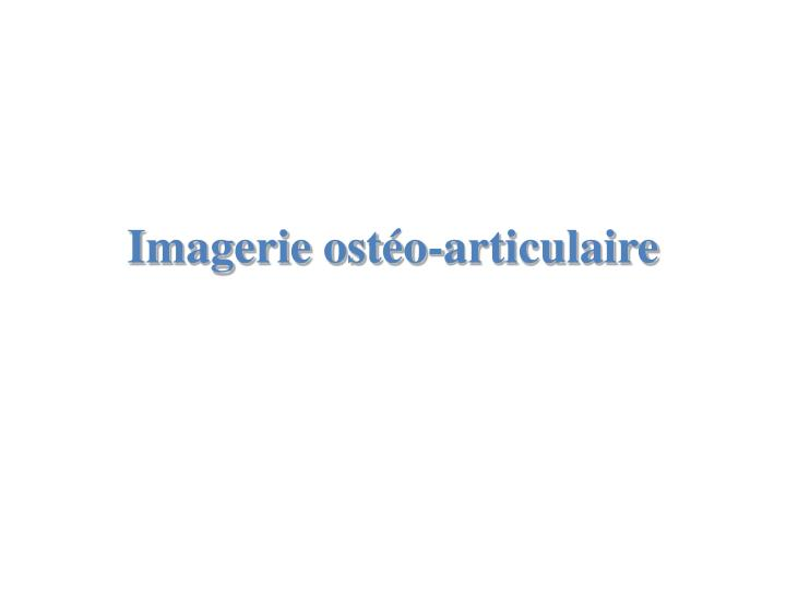 Imagerie ost o articulaire