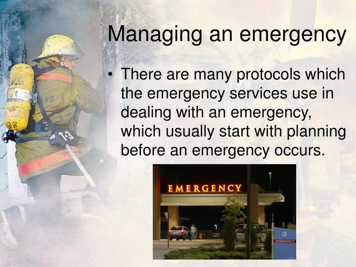 Managing an emergency