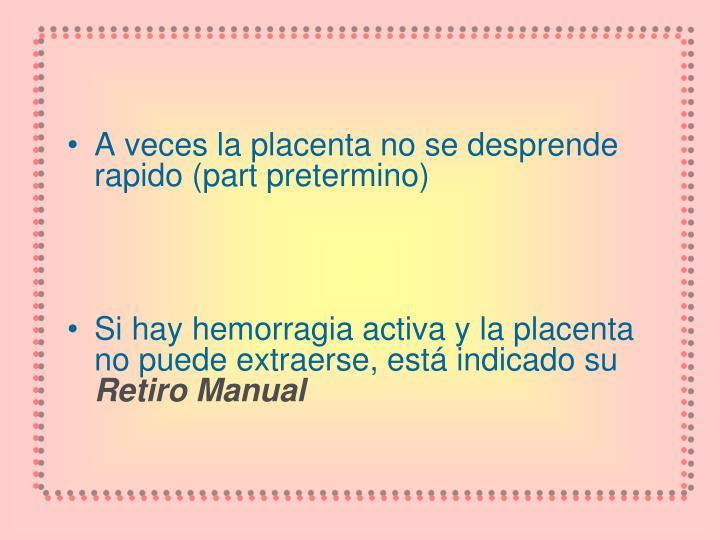 A veces la placenta no se desprende rapido (part pretermino)