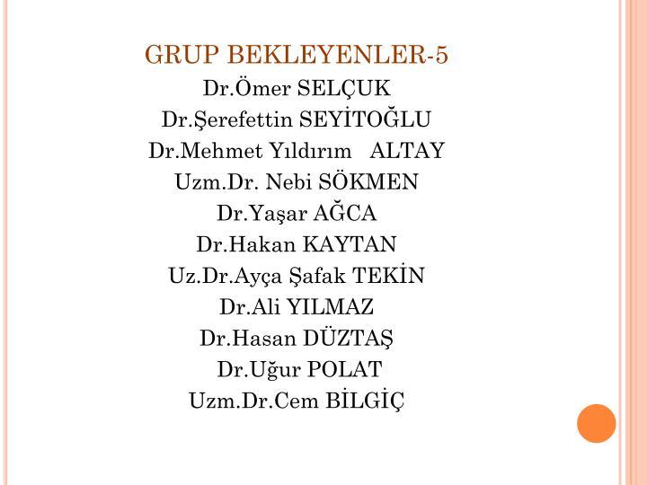 GRUP BEKLEYENLER-5