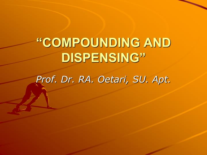 Compounding and dispensing