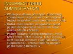 incorrect drug administration