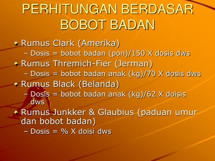 PERHITUNGAN BERDASAR BOBOT BADAN
