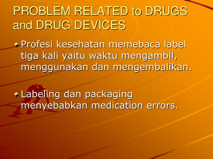 PROBLEM RELATED to DRUGS and DRUG DEVICES
