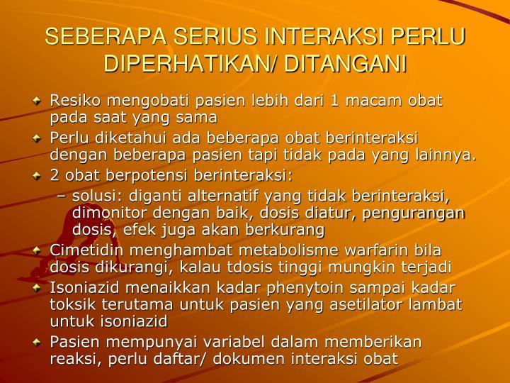 SEBERAPA SERIUS INTERAKSI PERLU DIPERHATIKAN/ DITANGANI