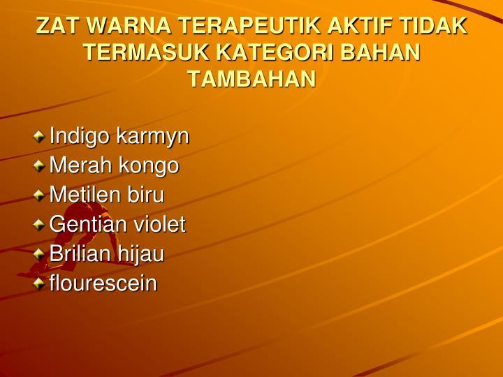ZAT WARNA TERAPEUTIK AKTIF TIDAK TERMASUK KATEGORI BAHAN TAMBAHAN