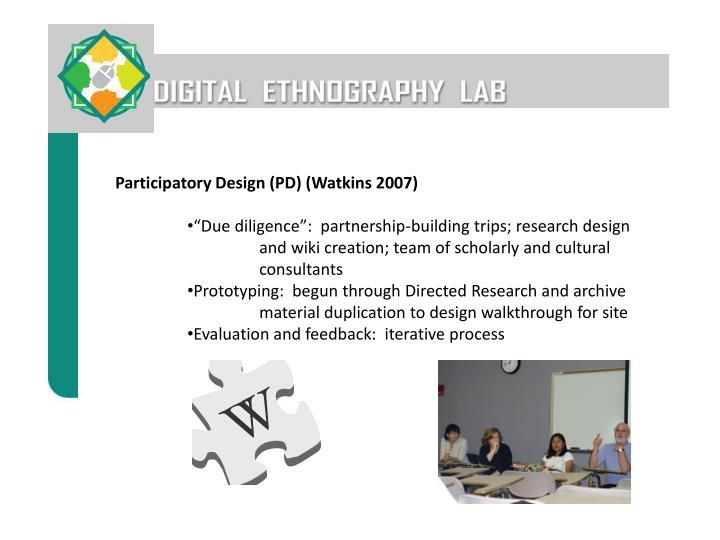 Participatory Design (PD) (Watkins 2007)