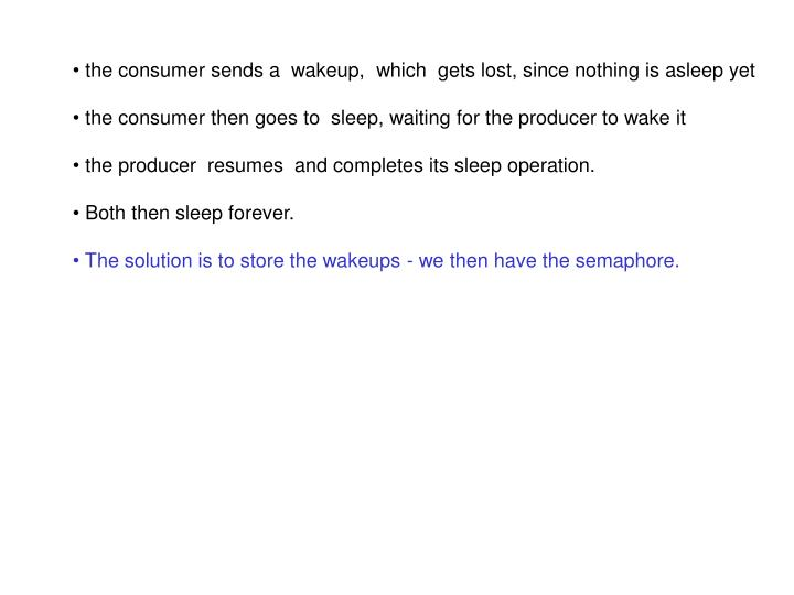 the consumer sends a  wakeup,  which  gets lost, since nothing is asleep yet