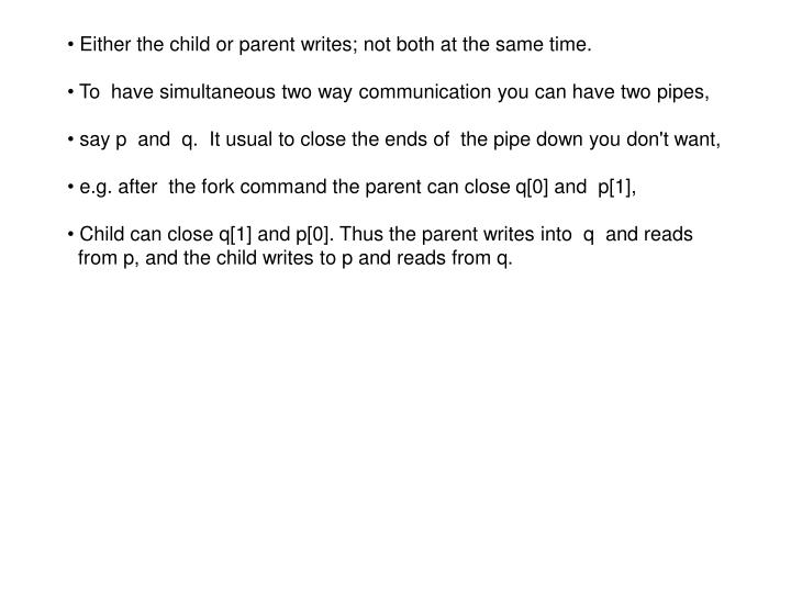 Either the child or parent writes; not both at the same time.
