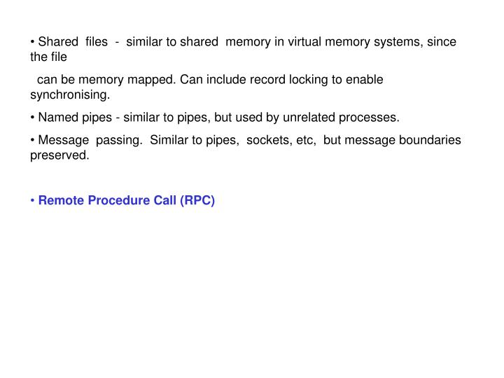 Shared  files  -  similar to shared  memory in virtual memory systems, since the file